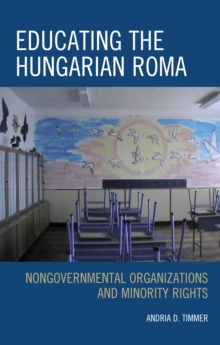 Educating the Hungarian Roma : Nongovernmental Organizations and Minority Rights, Hardback Book