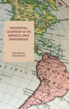 Presidential Leadership in the Americas Since Independence, Hardback Book
