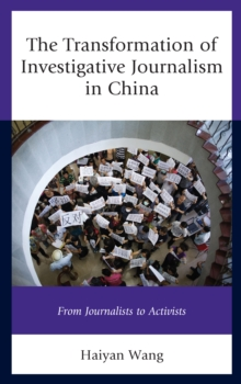 The Transformation of Investigative Journalism in China : From Journalists to Activists, Hardback Book