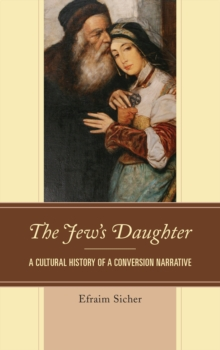 The Jew's Daughter : A Cultural History of a Conversion Narrative, Paperback / softback Book