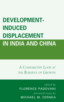 Development-Induced Displacement in India and China : A Comparative Look at the Burdens of Growth, Hardback Book