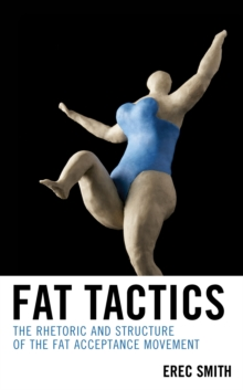 Fat Tactics : The Rhetoric and Structure of the Fat Acceptance Movement, Hardback Book