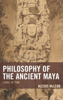 Philosophy of the Ancient Maya : Lords of Time, Paperback / softback Book