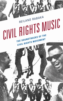 Civil Rights Music : The Soundtracks of the Civil Rights Movement, Hardback Book