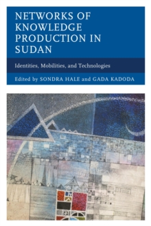Networks of Knowledge Production in Sudan : Identities, Mobilities, and Technologies, EPUB eBook