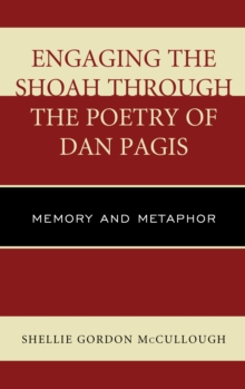Engaging the Shoah Through the Poetry of Dan Pagis : Memory and Metaphor, Hardback Book