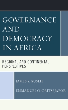 Governance and Democracy in Africa : Regional and Continental Perspectives, Hardback Book