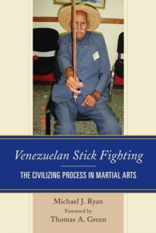 Venezuelan Stick Fighting : The Civilizing Process in Martial Arts, Hardback Book