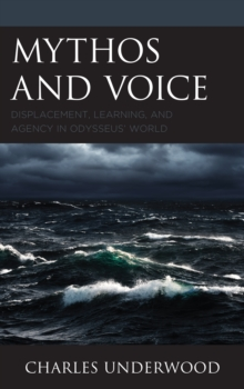 Mythos and Voice : Displacement, Learning, and Agency in Odysseus' World, Hardback Book