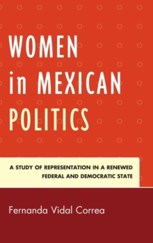 Women in Mexican Politics : A Study of Representation in a Renewed Federal and Democratic State, Hardback Book