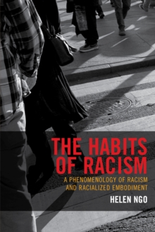 The Habits of Racism : A Phenomenology of Racism and Racialized Embodiment, Paperback / softback Book