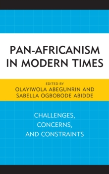 Pan-Africanism in Modern Times : Challenges, Concerns, and Constraints, Hardback Book