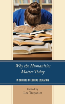 Why the Humanities Matter Today : In Defense of Liberal Education, Paperback / softback Book