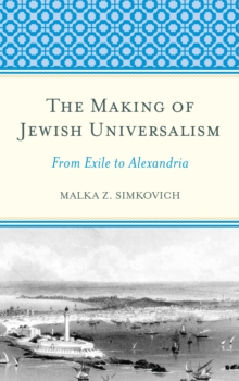 The Making of Jewish Universalism : From Exile to Alexandria, Hardback Book