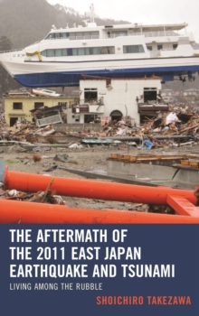 The Aftermath of the 2011 East Japan Earthquake and Tsunami : Living Among the Rubble, Hardback Book