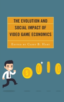 The Evolution and Social Impact of Video Game Economics, Hardback Book