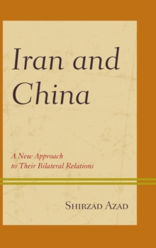 Iran and China : A New Approach to Their Bilateral Relations, Hardback Book