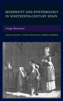 Modernity and Epistemology in Nineteenth-Century Spain : Fringe Discourses, Hardback Book