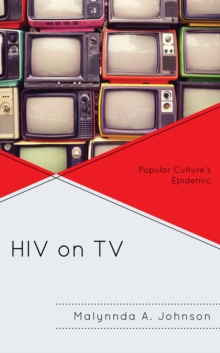 HIV on TV : Popular Culture's Epidemic, Hardback Book