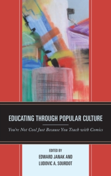 Educating through Popular Culture : You're Not Cool Just Because You Teach with Comics, EPUB eBook