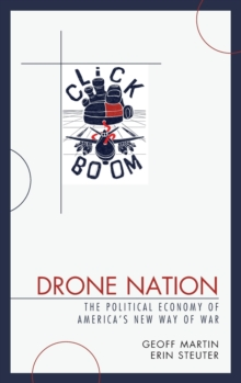 Drone Nation : The Political Economy of America's New Way of War, Hardback Book