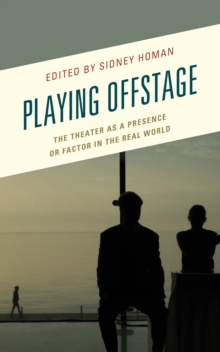 Playing Offstage : The Theater as a Presence or Factor in the Real World, Hardback Book