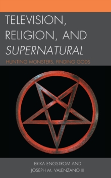 Television, Religion, and Supernatural : Hunting Monsters, Finding Gods, Paperback Book