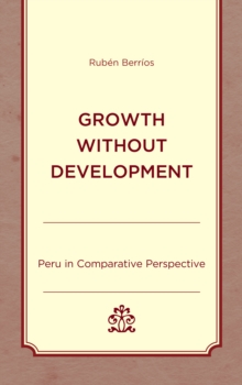 Growth without Development : Peru in Comparative Perspective, Hardback Book