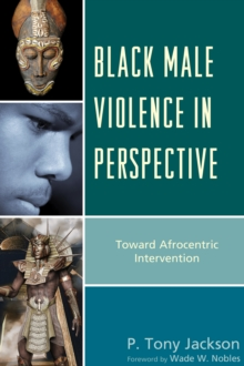Black Male Violence in Perspective : Toward Afrocentric Intervention, Paperback / softback Book