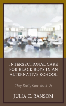 Intersectional Care for Black Boys in an Alternative School : They Really Care about Us, Hardback Book