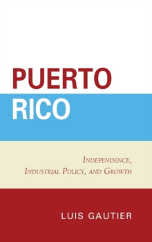 Puerto Rico : Independence, Industrial Policy, and Growth, Hardback Book