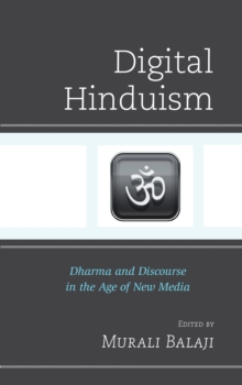 Digital Hinduism : Dharma and Discourse in the Age of New Media, Hardback Book