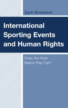 International Sporting Events and Human Rights : Does the Host Nation Play Fair?, Hardback Book