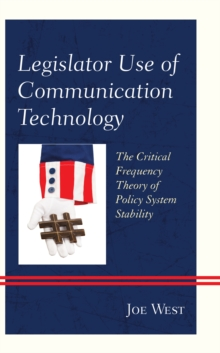 Legislator Use of Communication Technology : The Critical Frequency Theory of Policy System Stability, Hardback Book