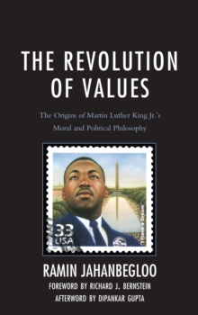 The Revolution of Values : The Origins of Martin Luther King Jr.'s Moral and Political Philosophy, Hardback Book