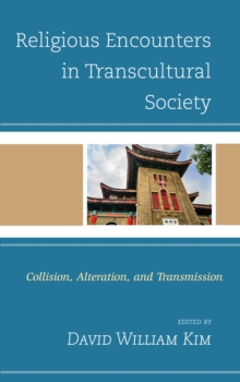 Religious Encounters in Transcultural Society : Collision, Alteration, and Transmission, Hardback Book