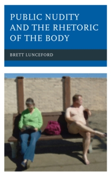 Public Nudity and the Rhetoric of the Body, Hardback Book