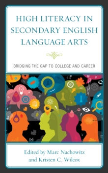 High Literacy in Secondary English Language Arts : Bridging the Gap to College and Career, Hardback Book