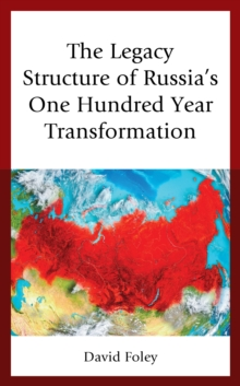 The Legacy Structure of Russia's One Hundred Year Transformation, Hardback Book