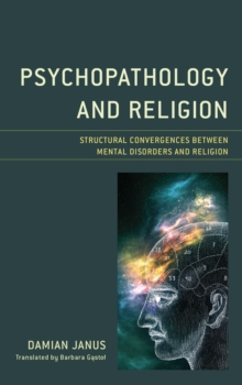 Psychopathology and Religion : Structural Convergences between Mental Disorders and Religion, Hardback Book