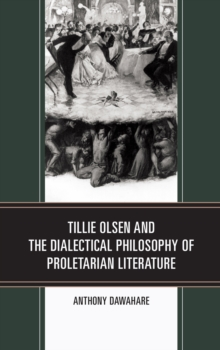 Tillie Olsen and the Dialectical Philosophy of Proletarian Literature, Hardback Book
