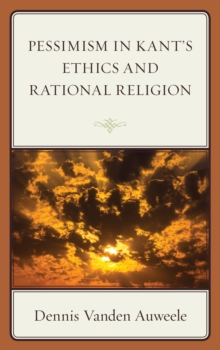 Pessimism in Kant's Ethics and Rational Religion, Hardback Book