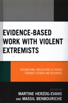 Evidence-Based Work with Violent Extremists : International Implications of French Terrorist Attacks and Responses, Hardback Book