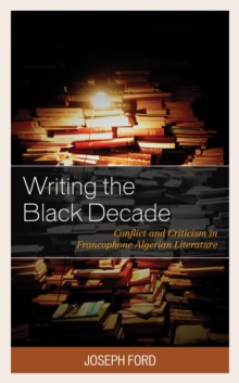 Writing the Black Decade : Conflict and Criticism in Francophone Algerian Literature, EPUB eBook