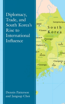 Diplomacy, Trade, and South Korea's Rise to International Influence, Hardback Book