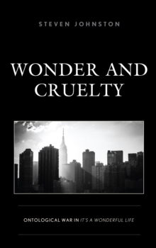 Wonder and Cruelty : Ontological War in It's a Wonderful Life, Hardback Book