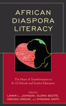 African Diaspora Literacy : The Heart of Transformation in K-12 Schools and Teacher Education, Hardback Book
