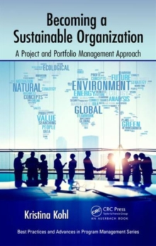 Becoming a Sustainable Organization : A Project and Portfolio Management Approach, Hardback Book