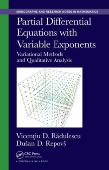 Partial Differential Equations with Variable Exponents : Variational Methods and Qualitative Analysis, Hardback Book