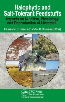 Halophytic and Salt-Tolerant Feedstuffs : Impacts on Nutrition, Physiology and Reproduction of Livestock, Hardback Book